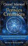 Grand manuel des Pensées Créatrices: 61 formules universelles des Archives Akashiques pour vivre la santé, l'amour et l'abondance