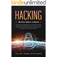 Hacking with Kali Linux: A Step by Step Guide with Tips and Tricks to Help You Become an Expert Hacker, to Create Your Key Logger, to Create a Man in the Middle Attack  and  Map Out Your Own Attacks