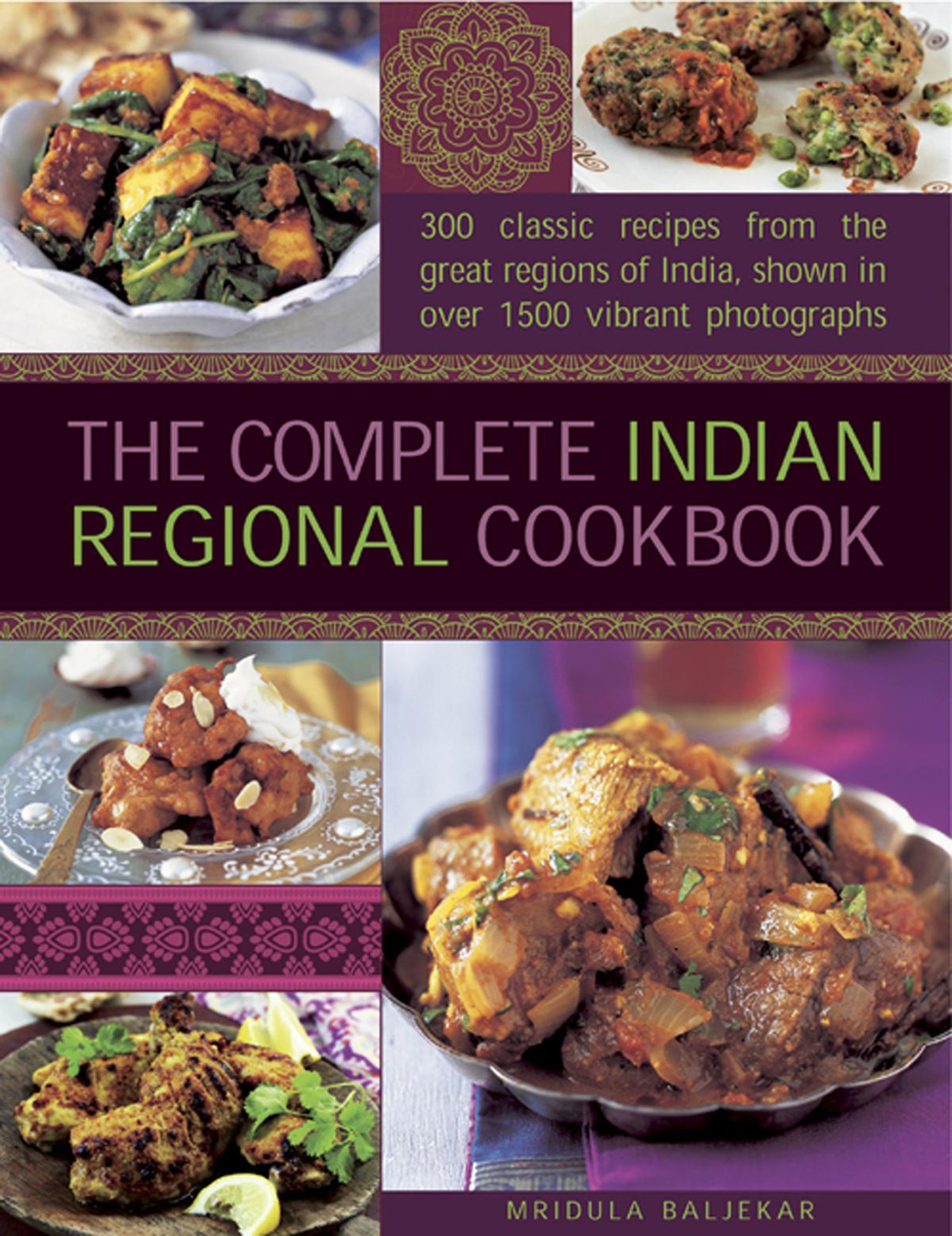 The complete indian regional cookbook 300 classic recipes from the the complete indian regional cookbook 300 classic recipes from the great regions of india shown in over 1500 vibrant photographs mridula baljekar forumfinder Image collections
