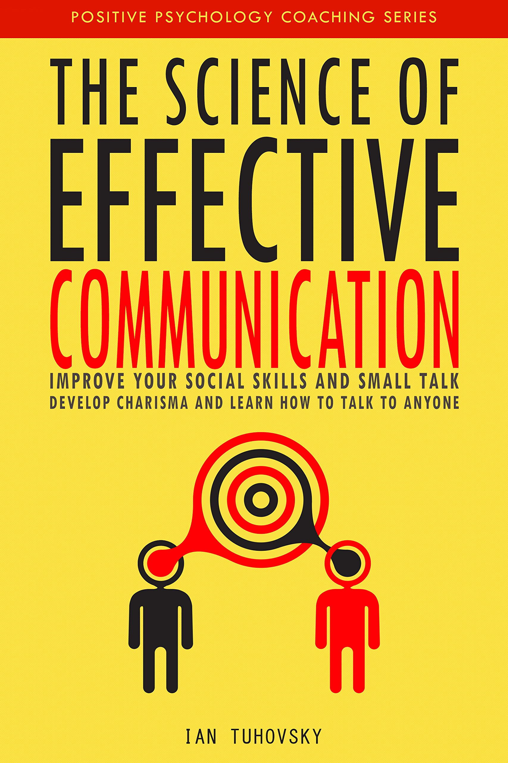 The Science Of Effective Communication  Improve Your Social Skills And Small Talk Develop Charisma And Learn How To Talk To Anyone  Positive Psychology Coaching Series Book 15   English Edition