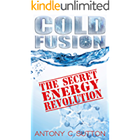 Cold Fusion - The Secret Energy Revolution (English Edition)