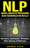 NLP: Neuro-Linguistic-Programming – Gain Communication Skills. - Influence, Confidence, Hypnosis, Mind Control & Emotions