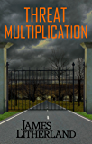 Threat Multiplication (Slowpocalypse, Book 2)