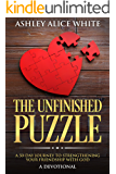 The Unfinished Puzzle: A 50-Day Journey to Strengthening Your Friendship with God (A Daily Devotional For Teens and Adults)