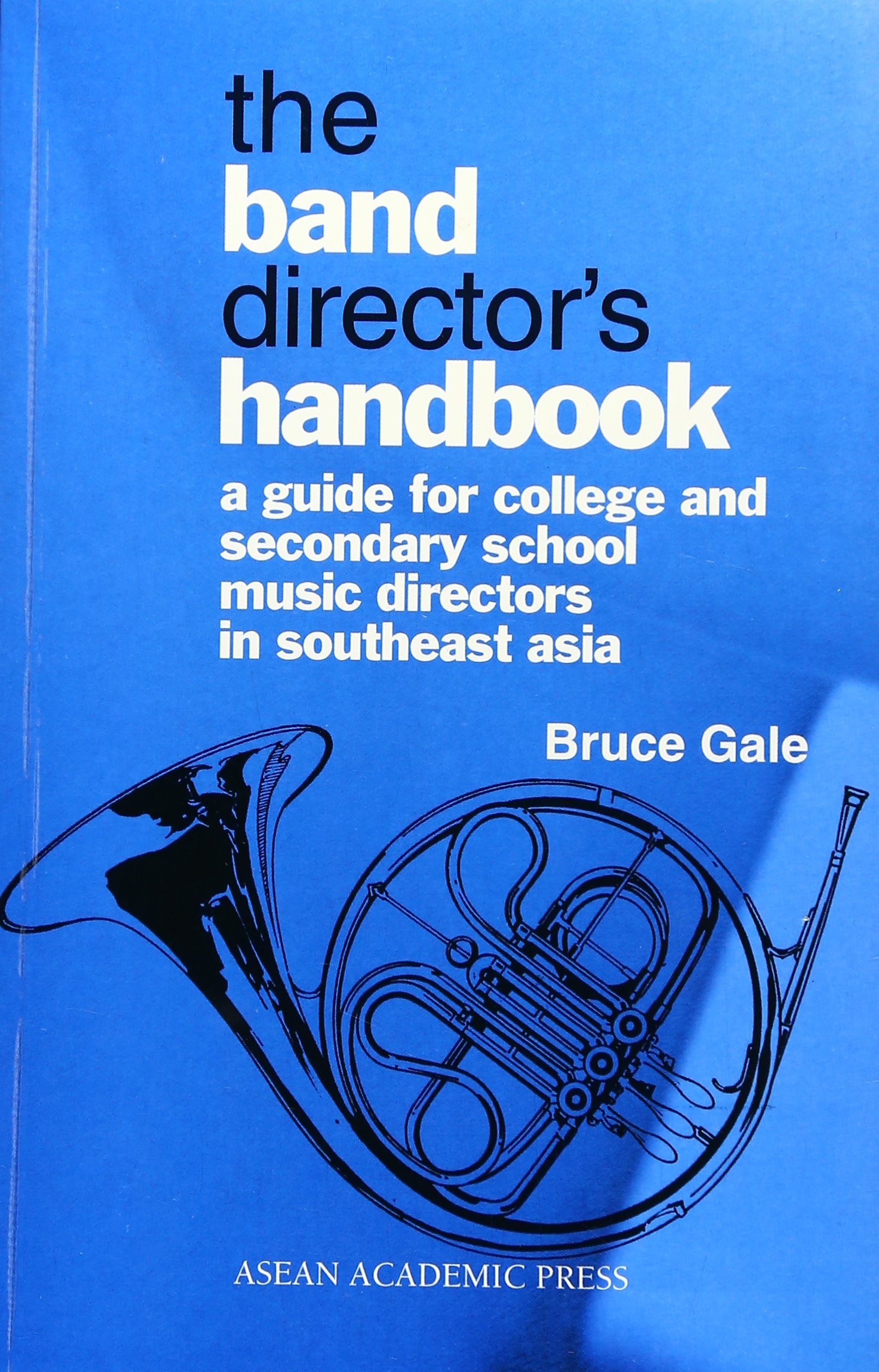 Read Online The Band Director's Handbook: A Guide for College & Secondary School Music Directors in Southeast Asia pdf epub