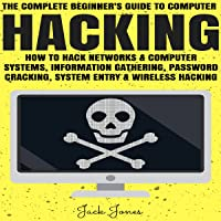 Hacking: The Complete Beginner's Guide to Computer Hacking: How to Hack Networks and Computer Systems, Information Gathering, Password Cracking