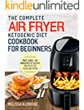 Air Fryer Ketogenic Diet Cookbook: The Complete Air Fryer Ketogenic Diet Cookbook For Beginners – Fast, Easy, and Healthy Ketogenic Recipes For Your Air Fryer (Air Fryer Cookbook - Ketogenic Edition)
