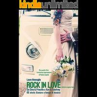 Rock in love: Da Elvis & Priscilla a Kurt & Courtney, 60 storie d'amore a tempo di musica