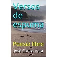 Versos de espuma: Poesía libre (Spanish Edition) Jan 01, 2017