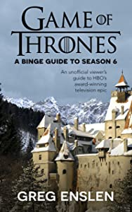 Game of Thrones: A Binge Guide to Season 6