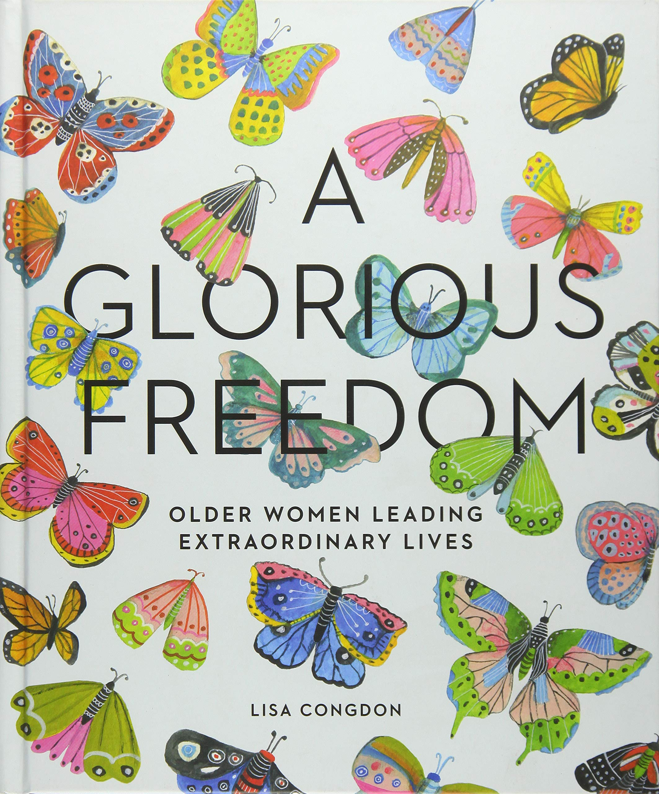 A Glorious Freedom: Older Women Leading Extraordinary Lives (Gifts for Grandmothers, Books for Middle Age, Inspiring Gifts for Older Women)