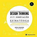 Design thinking para la innovación estratégica: Lo que no te pueden enseñar en las escuelas de negocios ni en las de…