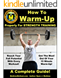 How To Warm-Up Properly For Strength Training: A Complete Guide To Unlocking Your Strength Before Every Workout! (Plans for Powerlifting, Bodybuilding, ... WARRIOR Workout Routine - Series Book 3)