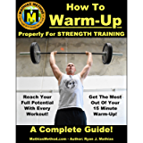 How To Warm-Up Properly For Strength Training: A Complete Guide To Unlocking Your Strength Before Every Workout! (Plans…