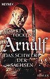 Arnulf - Das Schwert der Sachsen: Die Arnulf-Saga, Band 2 (German Edition)