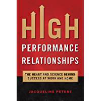 High Performance Relationships: The Heart and Science Behind Success At Work and Home (English Edition)