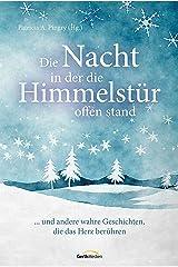 Die Nacht, in der die Himmelstür offen stand: ... und andere wahre Geschichten, die das Herz berühren. (German Edition) Kindle Edition