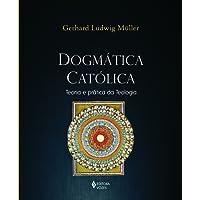 Dogmática Católica: Teoria e Prática da Teologia