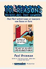 101 Reasons to Kill All the Lawyers: -That Part which Laws or Lawyers can Cause or Cure Kindle Edition