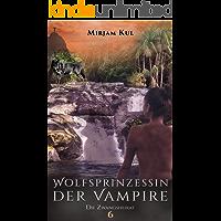 Wolfsprinzessin der Vampire: Die Zwangsheirat (Buch 6)