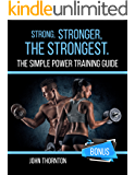 Strong, Stronger, The Strongest: The Simple Power Training Guide