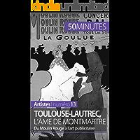 Toulouse-Lautrec, l'âme de Montmartre: Du Moulin Rouge à l'art publicitaire (Artistes t. 13) (French Edition)