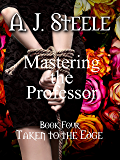 Taken to the Edge (Mastering the Professor Book 4)