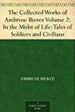 The Collected Works of Ambrose Bierce - Volume 2: In the Midst of Life: Tales of Soldiers and Civilians (English Edition)