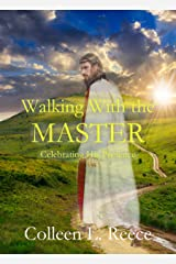 Walking With The Master: Celebrating His Presence Kindle Edition