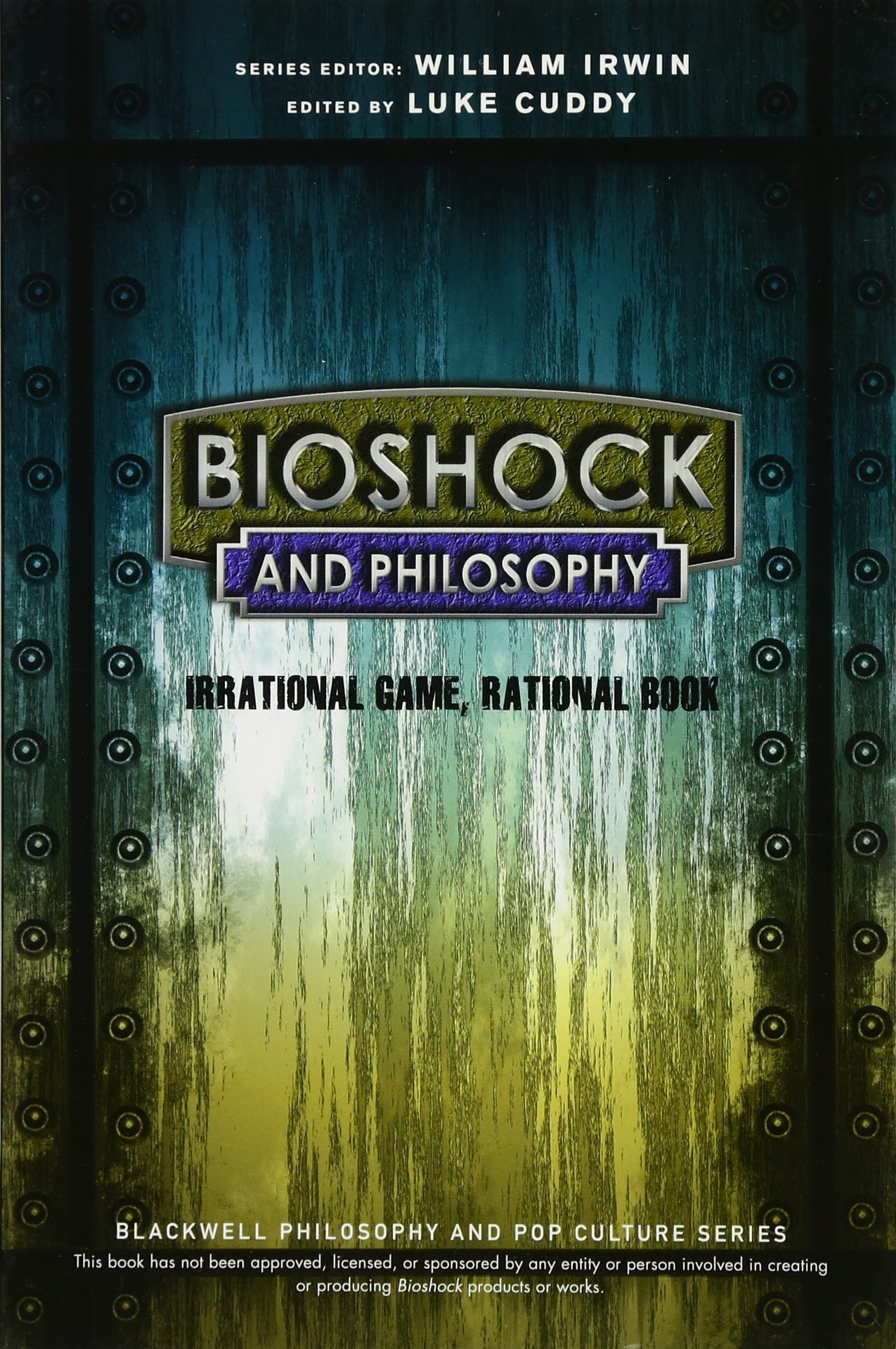 BioShock and Philosophy: Irrational Game, Rational Book (The Blackwell  Philosophy and Pop Culture Series): Luke Cuddy, William Irwin:  9781118915868: ...