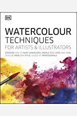 Watercolour Techniques for Artists and Illustrators: Discover how to paint landscapes, people, still lifes, and more. Kindle Edition