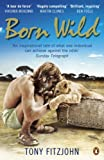 Born Wild: The Extraordinary Story of One Man's Passion for Lions and for Africa.