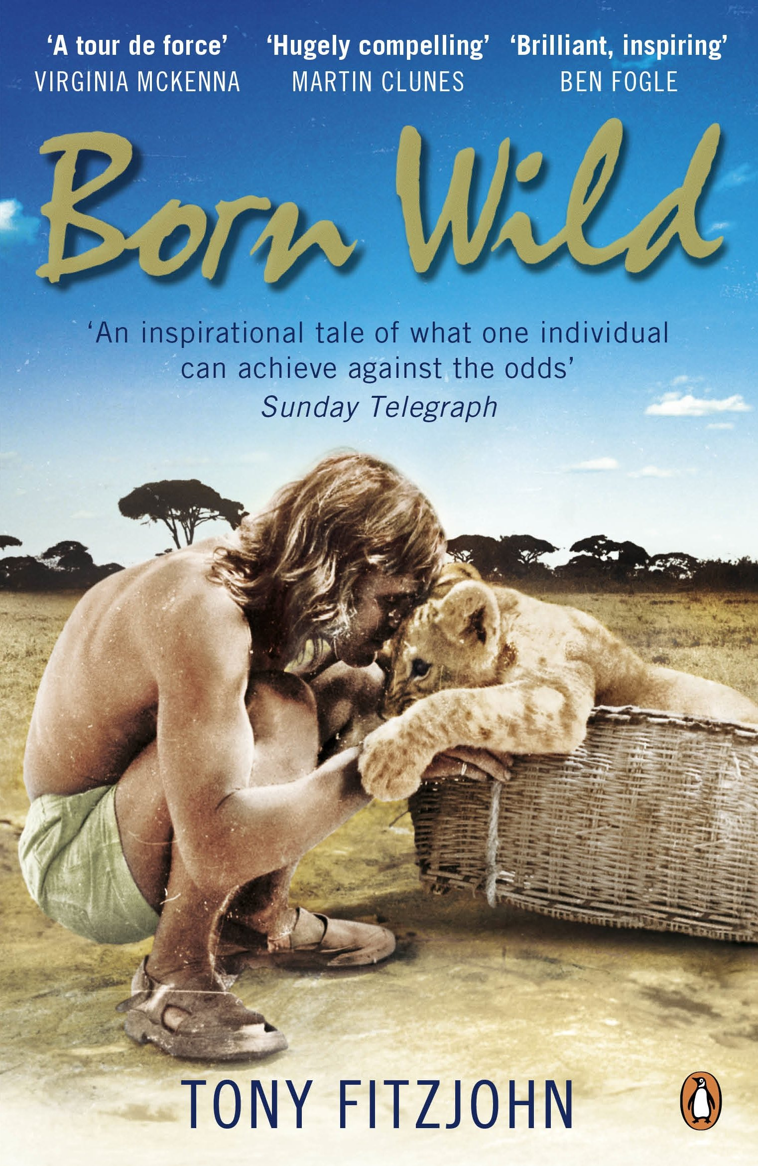 Born Wild: The Extraordinary Story of One Man's Passion for Lions and for  Africa.: Amazon.co.uk: Tony Fitzjohn: 9780141048567: Books