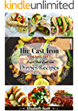 The Cast Iron Cookbook: Super Fast Cast Iron Skillet Dinner Recipes this summer