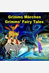 Grimms Märchen, Zweisprachig in Deutsch und Englisch. Grimms' Fairy Tales, Bilingual in German and English: Dual Language Illustrated Book for Children (German and English Edition) (German Edition) Kindle Edition