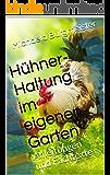 Hühner-Haltung im eigenen Garten: Anleitungen und Fachtexte