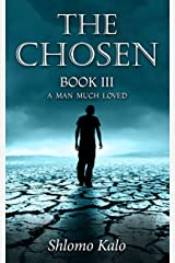 THE CHOSEN: A Man Much Loved: Historical Fiction (The Chosen Trilogy Book 3) Kindle Edition