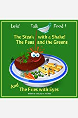 Let's Talk Food! Children's Audiobook companion containing all the lyrics to the songs on the audiobook: The Steak with a Shake. The Peas and the Greens.  And the Fries with Eyes. Kindle Edition