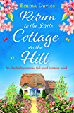 Return to the Little Cottage on the Hill: An absolutely gorgeous, feel good romance novel (The Little Cottage Series Book 3)