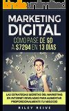 Marketing digital: Cómo pasé de $0 a $7294 en 13 días. Las estrategias secretas del marketing en Internet reveladas para aumentar proporcionalmente tu negocio (Marketing digital 2017)