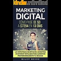 Marketing Digital: Cómo pasé de $0 a $7294 en 13 días. Las estrategias secretas del marketing en Internet reveladas para aumentar proporcionalmente tu negocio (Libro en Español/Spanish Book Version)