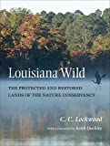 Louisiana Wild: The Protected and Restored Lands of The Nature Conservancy