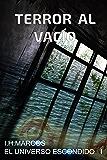 Terror al vacío: El universo escondido I (Spanish Edition)