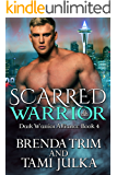 Scarred Warrior: (Dark Warrior Alliance Book Four)