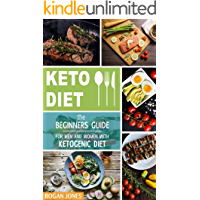 Keto Diet: The Beginners Guide For Men And Women With Ketogenic Diet (Keto Diet, Ketogenic Plan, Weight Loss, Weight Loss Diet, Beginners Guide)
