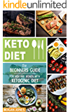 Keto Diet: The Beginners Guide For Men And Women With Ketogenic Diet (Keto Diet, Ketogenic Plan, Weight Loss, Weight…