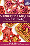 Connect the Shapes Crochet Motifs: Creative Techniques for Joining Motifs of All Shapes