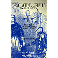 Desolating Spirits: The true story of discarnate entities  & their role in mind control & unexplained disappearances & missing people.