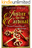 Justice For The Cardinal: Thomas Cromwell is out for revenge... (The Tudor Saga Series Book 3)