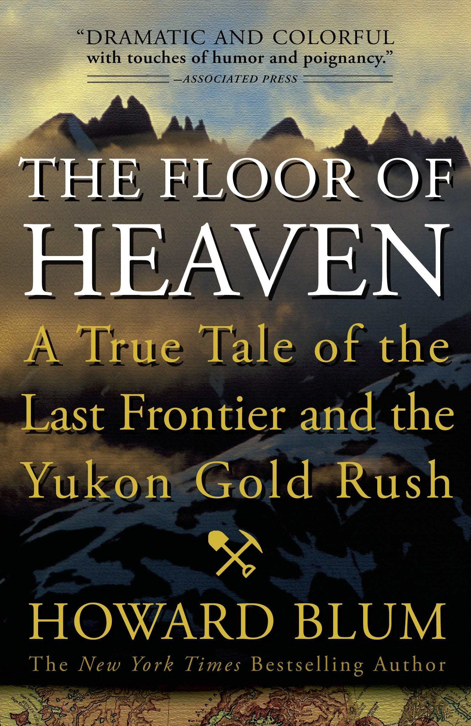 The Floor of Heaven: A True Tale of the Last Frontier and the Yukon Gold  Rush: Howard Blum: 9780307461735: Amazon.com: Books
